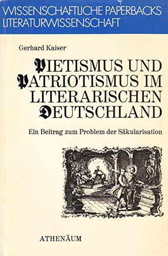 PIETISMUS UND PATRIOTISMUS IM LITERARISCHEN DEUTSCHLAND Ein Beitrag zum Problem der Saekularisation...