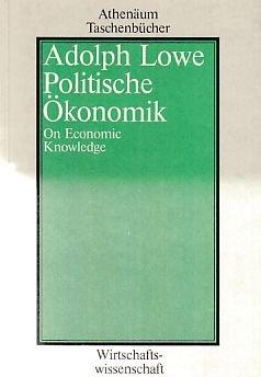 Politische Ökonomik. On Economic Knowledge: Lowe, Adolph, Harald