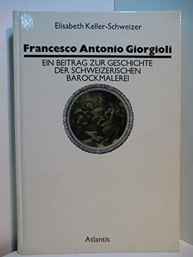 Francesco Antonio Giorgioli (1655-1725): Ein Beitrag zur Geschichte der schweizerischen ...