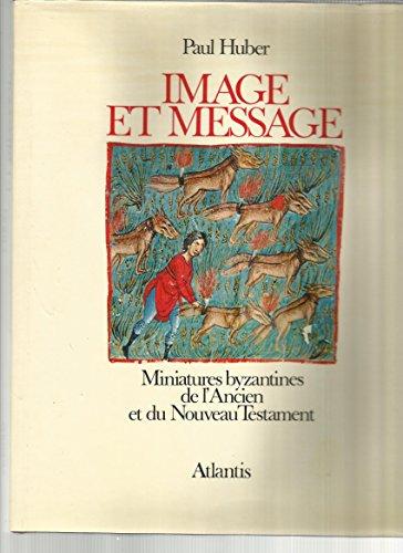 Image et Message: Miniatures Byzantines De L'Ancien et Du Nouveau Testament: Huber, Paul