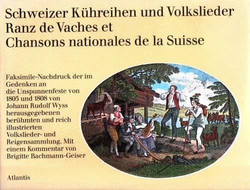 9783761105696: Schweizer Kühreihen und Volkslieder. Ranz de Vaches et Chansons nationales de la Suisse. Reprint nach der 4. vermehrten und verbesserten Ausgabe, erschienen bei J.J. Burgdorfer, Bern 1826.