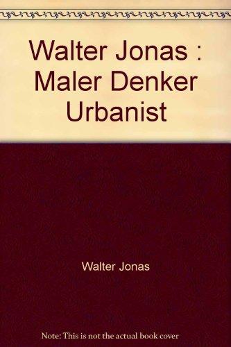 Walter Jonas. Maler, Denker, Urbanist. Herausgegeben von