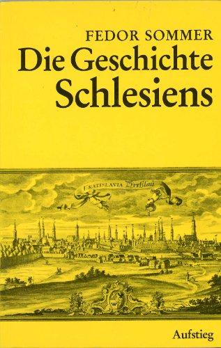 Die Geschichte Schlesiens , Reprint: Sommer Fedor