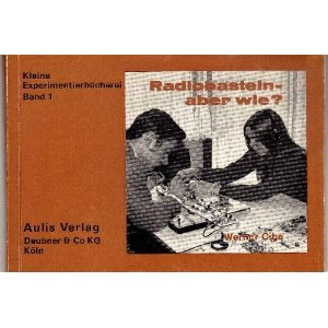 Kleine Experimentierbücherei ; Bd. 1 Radiobasteln, aber wie?: Ciba, Werner