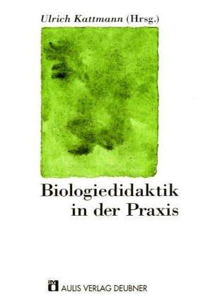 9783761416099: Biologiedidaktik in der Praxis. Dieter Eschenhagen zum 65. Geburtstag.