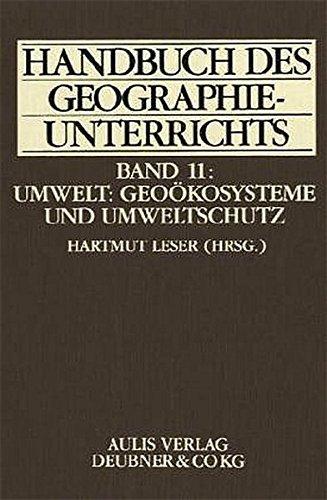Handbuch des Geographieunterrichts Ban 11, Umwelt: Geoökosysteme und Umweltschutz: Leser, ...