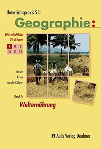 9783761425534: Band 7: Welternährung (Wirtschaftliche Strukturen). Unterrichtspraxis S II - Geographie