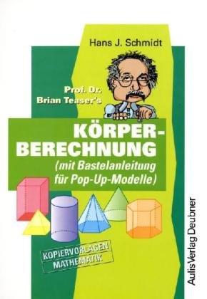 9783761425947: Prof. Dr. Brian Teaser's Körperberechnung: Kopiervorlagen Mathematik (mit Bastelanleitung für Pop-Up-Modelle)