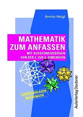 9783761425992: Mathematik zum Anfassen. mit Ausschneidebögen von der 2. zur 4. Dimension. Kopiervorlagen Mathematik