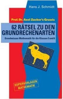 9783761426845: 62 Rätsel zu den Grundrechenarten: Prof. Dr. Axel Zucker's Gruwis - Grundwissen Mathematik für die Klassen 5 und 6