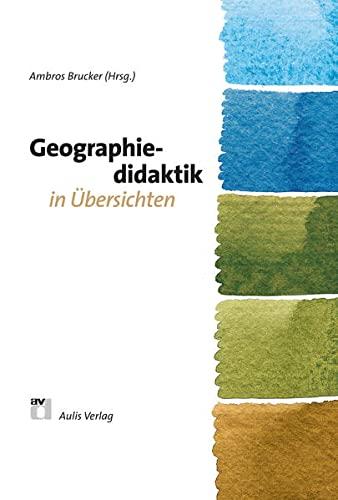 Geographie allgemein / Geographiedidaktik in Übersichten: Brucker, Ambros; Flath, Martina...
