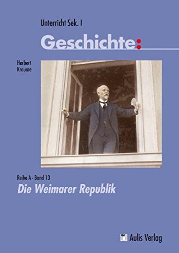 9783761427941: Unterricht Geschichte: Die Weimarer Republik: Unterricht Geschichte, Reihe A, Band 13