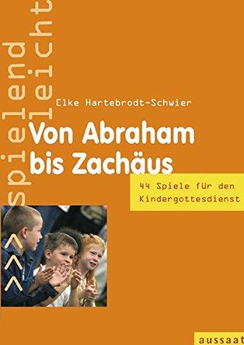 Von Abraham bis Zachäus: 44 Spiele im Kindergottesdienst - spielend leicht: Hartebrodt-Schwier...