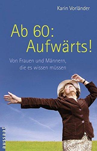 Ab 60: Aufwärts!: Von Frauen und Männern, die es wissen müssen (Großdruck) - Karin, Vorländer,