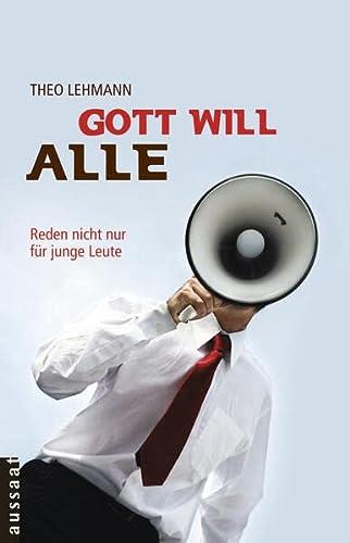 Gott will alle: Reden nicht nur für junge Leute: Lehmann, Theo