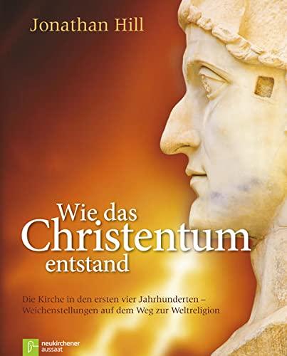Wie das Christentum entstand (_NZ): Hill, Jonathan