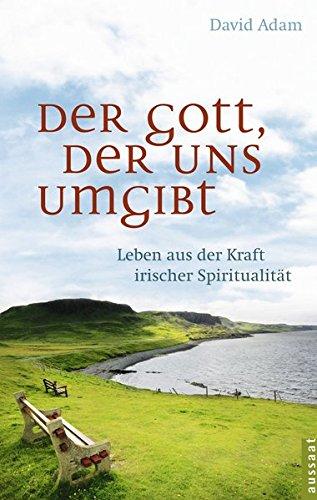 9783761557655: Der Gott, der uns umgibt: Leben aus der Kraft irischer Spiritualität