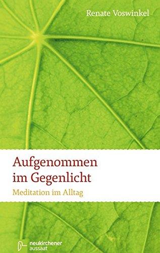 9783761557990: Aufgenommen im Gegenlicht: Meditation im Alltag