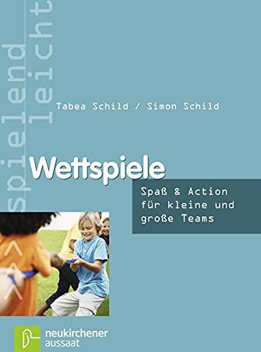Wettspiele: Spaß & Action für kleine und große Teams: Schild, Simon; Schild, ...