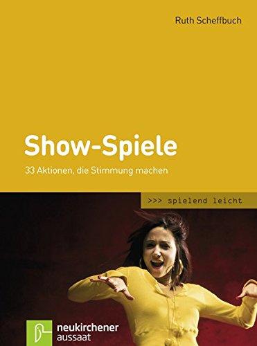 9783761558584: Show-Spiele: 33 Aktionen, die Stimmung machen