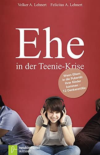 9783761559413: Ehe in der Teenie-Krise: Wenn Eltern in die Pubertät ihrer Kinder kommen - 12 Denkanstöße