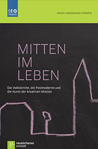 9783761561140: Mitten im Leben: Die Volkskirche, die Postmoderne und die Kunst der kreativen Mission