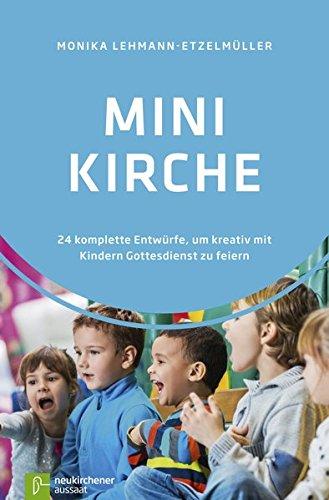 9783761561300: Minikirche: 24 komplette Entwürfe, um kreativ mit Kindern Gottesdienst zu feiern