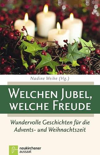 Welchen Jubel, welche Freude: Wundervolle Geschichten für die Advents- und Weihnachtszeit