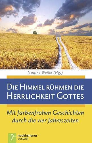 Die Himmel rühmen die Herrlichkeit Gottes: Mit farbenfrohen Geschichten durch die vier ...