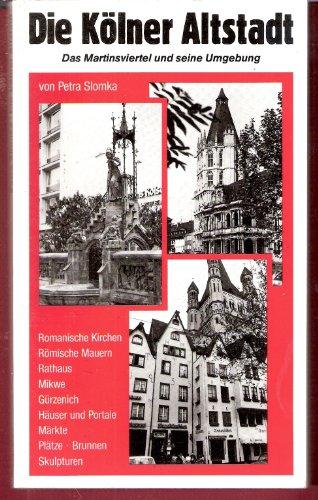 Die Kölner Altstadt: Das Martinsviertel und seine: Petra Slomka