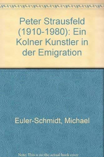 9783761608821: Peter Strausfeld (1910-1980). Ein Kölner Künstler in der Emigration