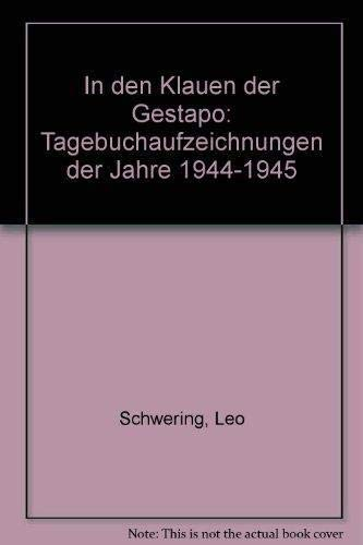 In den Klauen der Gestapo : Tagebuchaufzeichnungen: Schwering, Leo und