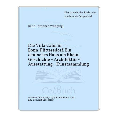 """9783761610015: Die Villa Cahn in Bonn-Plittersdorf: Ein """"deutsches Haus"""" am Rhein : Geschichte, Architektur, Ausstattung, Kunstsammlung (Beiträge zu den Bau- und Kunstdenkmälern im Rheinland) (German Edition)"""