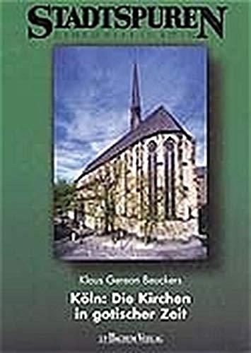 9783761613726: Köln: Die Kirchen in gotischer Zeit. Zur spätmittelalterlichen Sakralbautätigkeit an den Kloster-, Stifts- und Pfarrkirchen in Köln