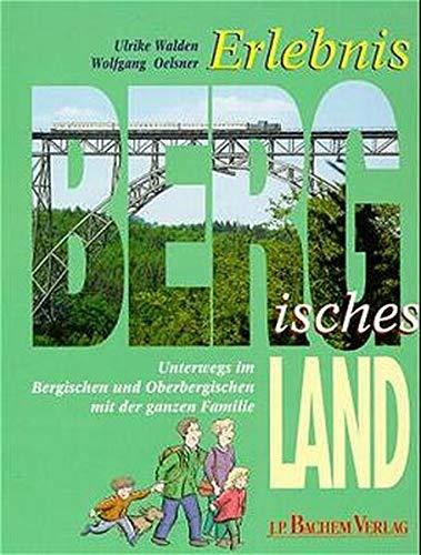 9783761614044: Erlebnis Bergisches Land. Unterwegs im Bergischen und Oberbergischen Land mit der ganzen Familie (Livre en allemand)
