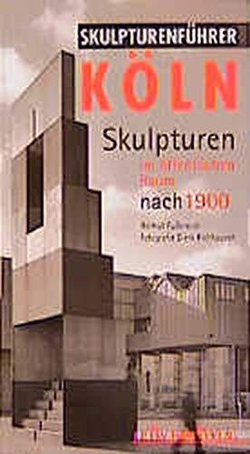 9783761614150: Skulpturenführer Köln, Skulpturen im öffentlichen Raum nach 1900