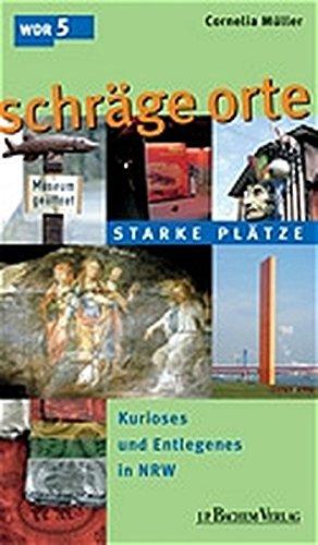 9783761618523: Schräge Orte - Starke Plätze: Kurioses und Entlegenes in NRW