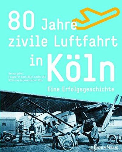 9783761619957: 80 Jahre zivile Luftfahrt in Köln: Eine Erfolgsgeschichte