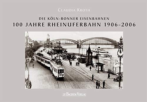 9783761620038: Köln-Bonner Eisenbahn. 100 Jahre Rheinuferbahn 1906-2006