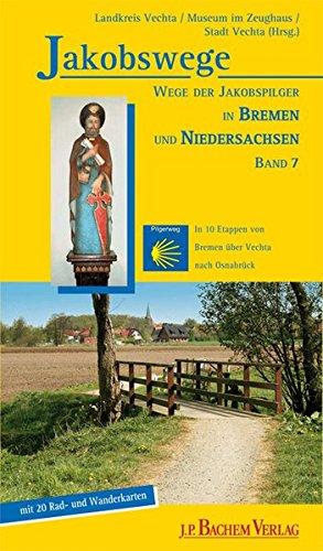 9783761621714: Jakobswege 07. Wege der Jakobspilger in Bremen und Niedersachsen: Wege der Jakobspilger in Bremen und Niedersachsen. Mit 36 Rad- und Wanderkarten. In 10 Etappen von Bremen über Vechta nach Osnabrück