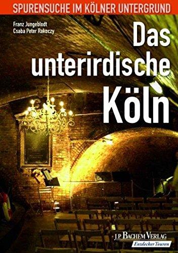 9783761622919: Das unterirdische Köln: Spurensuche im Kölner Untergrund