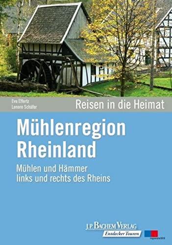 Mühlenregion Rheinland: Mühlen und Hämmer links und rechts des Rheins. Reisen in die Heimat