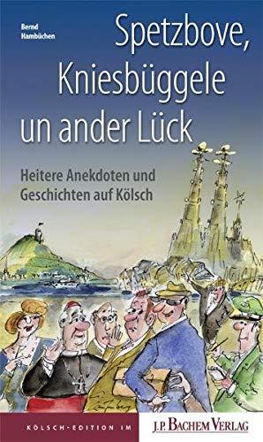 9783761624012: Spetzbove, Kniesbüggele un ander Lück: Heitere Anekdoten und Geschichten auf Kölsch