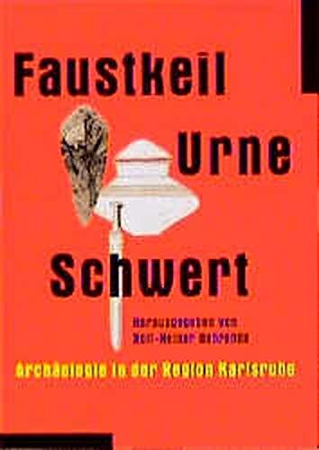 9783761700808: Faustkeil, Urne, Schwert: Archäologie in der Region Karlsruhe (German Edition)