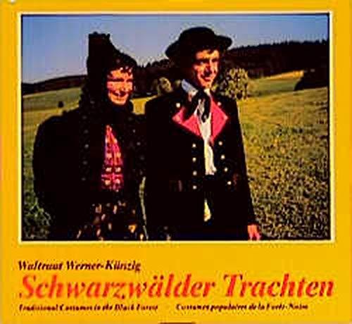 Schwarzwalder Trachten: Traditional Costumes in the Black Forest: Werner-Kunzig, Waltraut