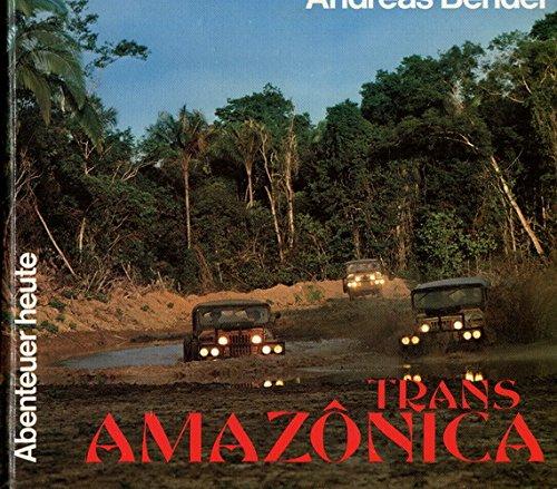 9783761701966: Transamazonica. Goldrausch, Kautschukfieber und eine 6000 km lange Lehmpiste durch brasilianischen Dschungel