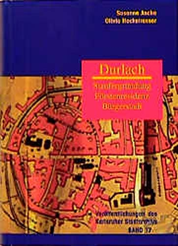 9783761703229: Durlach: Staufergrundung, Furstenresidenz, Burgerstadt (Veroffentlichungen des Karlsruher Stadtarchivs)