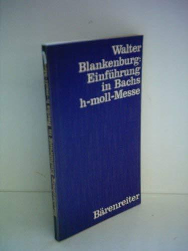 Walter Blankenburg: Einführung in Bachs h-moll-Messe: Blankenburg, Walter: