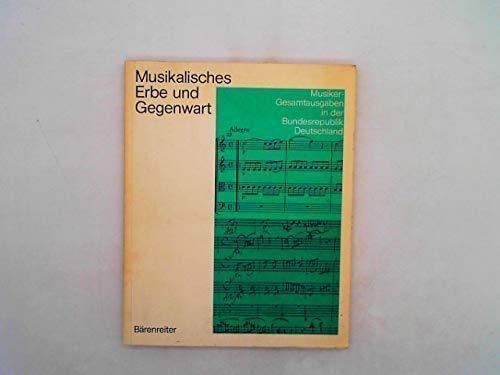 Musikalisches Erbe und Gegenwart. Musiker-Gesamtausgaben in der: Hrsg) u.a Bennwitz,
