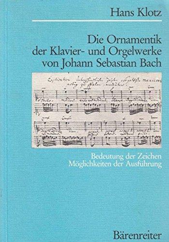 9783761807088: Die Ornamentik der Klavier- und Orgelwerke von Johann Sebastian Bach: Bedeutung der Zeichen, Möglichkeiten der Ausführung